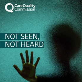 Not Seen, Not Heard - CQC Report